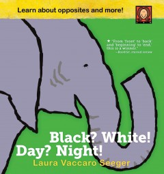 Black? white! day? night! : a book of opposites / Laura Vaccaro Seeger. - Laura Vaccaro Seeger.