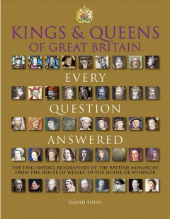 Kings & queens of Great Britain : every question answered - David Soud.