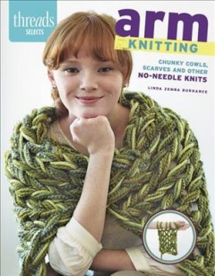 Chunky cowls, scarves and other no-needle knits - Linda Zemba Burhance.