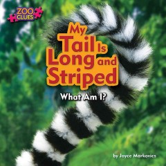 My tail is long and striped /  by Joyce Markovics ; consultant: Christopher Kuhar, PhD, Executive Director, Cleveland Metroparks Zoo, Cleveland, Ohio. - by Joyce Markovics ; consultant: Christopher Kuhar, PhD, Executive Director, Cleveland Metroparks Zoo, Cleveland, Ohio.