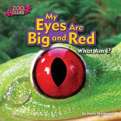 My eyes are big and red /  by Joyce Markovics ; consultant: Christopher Kuhar, PhD, Executive Director Cleveland Metroparks Zoo, Cleveland, Ohio. - by Joyce Markovics ; consultant: Christopher Kuhar, PhD, Executive Director Cleveland Metroparks Zoo, Cleveland, Ohio.