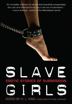 Slave girls : erotic stories of submission - edited by D.L. King ; foreword by Rose Caraway.