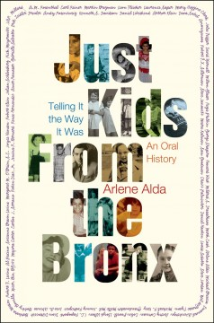 Just Kids from the Bronx : Telling It the Way It Was: an Oral History