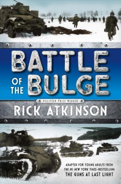 Battle of the Bulge : adapted from The guns at last light / Rick Atkinson, with Kate Waters. - Rick Atkinson, with Kate Waters.