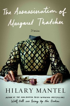 The assassination of Margaret Thatcher : stories - Hilary Mantel.