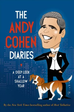 The Andy Cohen diaries : a deep look at a shallow year - Andy Cohen.