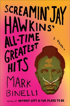 Screamin' Jay Hawkins' all-time greatest hits : a novel / Mark Binelli. - Mark Binelli.