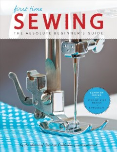 First time sewing : Step-by-Step Basics and Easy Projects. Editors of Creative Publishing international.