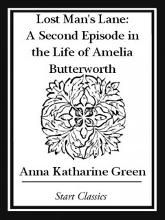Lost man's lane : a second episode in the life of Amelia Butterworth / by Anna Katharine Green. - by Anna Katharine Green.
