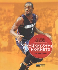 The story of the Charlotte Hornets /  Jim Whiting. - Jim Whiting.