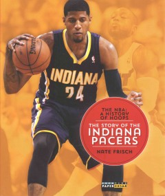The story of the Indiana Pacers /  Nate Frisch. - Nate Frisch.