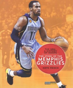The story of the Memphis Grizzlies /  Nate Frisch. - Nate Frisch.