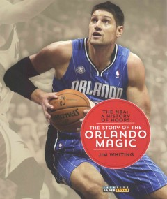 The story of the Orlando Magic /  Jim Whiting. - Jim Whiting.
