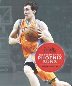 The story of the Phoenix Suns /  Nate Frisch. - Nate Frisch.