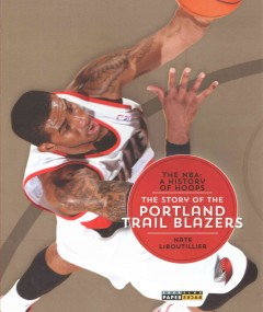 The story of the Portland Trail Blazers /  Nate LeBoutillier. - Nate LeBoutillier.