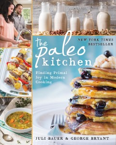 The paleo kitchen : finding primal joy in modern cooking - Juli Bauer & George Bryant.