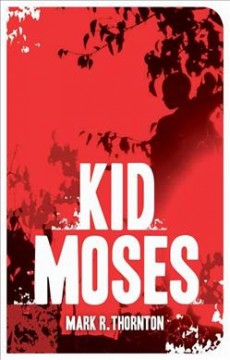 Kid Moses : a novel / Mark R. Thornton. - Mark R. Thornton.