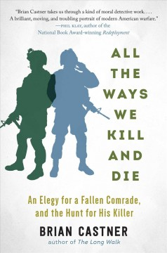 All the Ways We Kill and Die : An Elegy for a Fallen Comrade, and the Hunt for His Killer