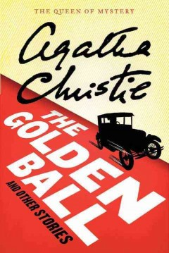 The Golden Ball and other stories - Agatha Christie.
