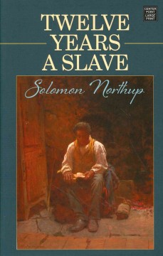 12 years a slave - Solomon Northup.
