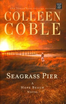 Seagrass pier : a Hope Beach novel - Colleen Coble.