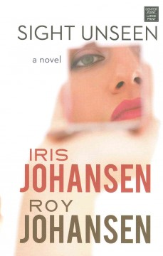 Sight unseen - Iris Johansen and Roy Johansen.