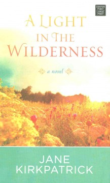 A light in the wilderness - Jane Kirkpatrick.