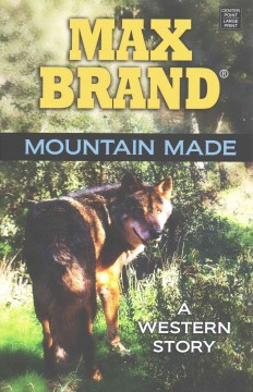 Mountain made : a western story - Max Brand.