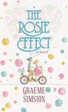 The Rosie effect /  Graeme Simsion. - Graeme Simsion.