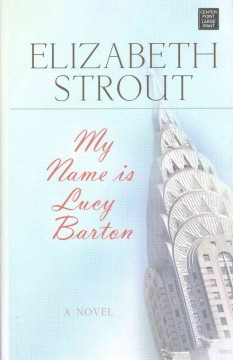 My name is Lucy Barton : a novel / Elizabeth Strout.