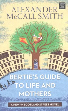 Bertie's guide to life and mothers /  Alexander McCall Smith ; illustrations by Iain McIntosh.