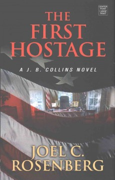 The first hostage /  Joel C. Rosenberg.