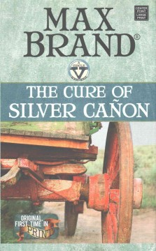 The cure of Silver Cañon /  Max Brand.