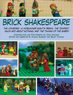 Brick Shakespeare. The comedies : A midsummer night's dream, The tempest, Much ado about nothing, and The taming of the shrew - as told and illustrated by John McCann, Monica Sweeney, and Becky Thomas.