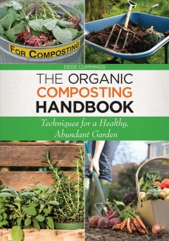 Organic composting handbook : techniques for a healthy, abundant garden / Dede Cummings ; foreword by Cheryl Wilfong. - Dede Cummings ; foreword by Cheryl Wilfong.