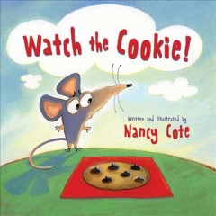Watch the cookie! - written and illustrated by Nancy Cote.