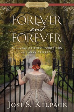 Forever and Forever : The Courtship of Henry Longfellow and Fanny Appleton