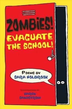Zombies! : evacuate the school - Sara Holbrook ; illustrations by Karen Sandstrom.