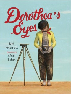 Dorothea's Eyes : Dorothea Lange Photographs the Truth