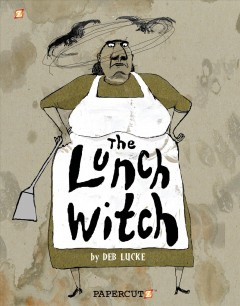 The lunch witch 1 /  Deb Lucke. - Deb Lucke.