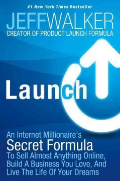 Launch : an Internet millionaire's secret formula to sell almost anything online, build a business you love, and live the life of your dreams - Jeff Walker.
