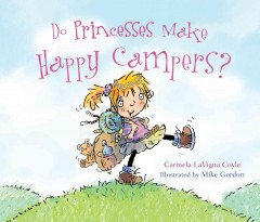 Do princesses make happy campers? /  by Carmela LaVigna Coyle ; illustrated by Mike Gordon. - by Carmela LaVigna Coyle ; illustrated by Mike Gordon.