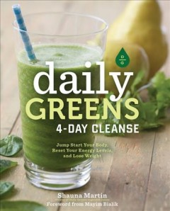 Daily greens 4-day cleanse : jump start your health, reset your energy, and look and feel better than ever! / Shauna R. Martin ; foreword by Mayim Bialik. - Shauna R. Martin ; foreword by Mayim Bialik.
