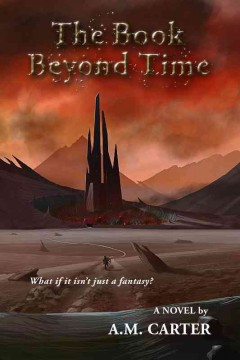 The Book beyond time : a novel - by A.M. Carter.