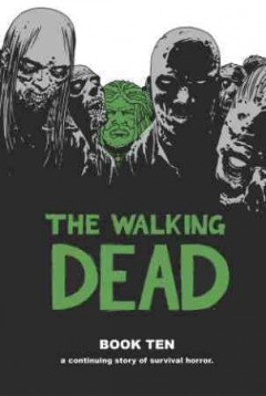 The walking dead book 10 /  writer, Robert Kirkman ; artists, Charlie Adlard, Stefano Gaudiano. - writer, Robert Kirkman ; artists, Charlie Adlard, Stefano Gaudiano.