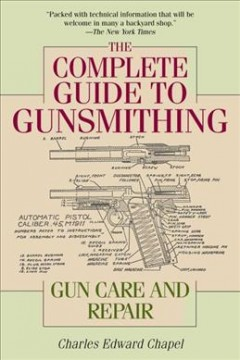 The complete guide to gunsmithing : gun care and repair / Charles Edward Chapel ; introduction by Jim Casada. - Charles Edward Chapel ; introduction by Jim Casada.