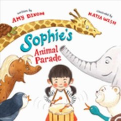 Sophie's animal parade /  written by Amy Dixon ; illustrated by Katia Wish. - written by Amy Dixon ; illustrated by Katia Wish.