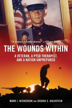 The wounds within : a veteran's family, a PTSD therapist, and a nation unprepared / Mark I. Nickerson and Johua S. Goldstein. - Mark I. Nickerson and Johua S. Goldstein.