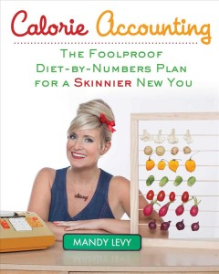Calorie accounting : the foolproof diet-by-numbers plan for a skinnier new you / Mandy Levy. - Mandy Levy.