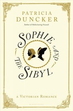 Sophie and the Sibyl : a Victorian romance / Patricia Dunker. - Patricia Dunker.